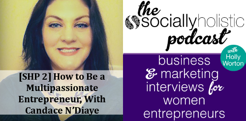 [SHP 2] How to Be a Multipassionate Entrepreneur, With Candace N'Diaye