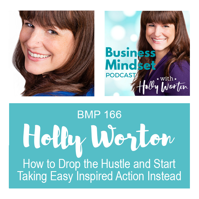 bmp166-holly-worton-how-to-drop-the-hustle-and-start-taking-easy-inspired-action-instead