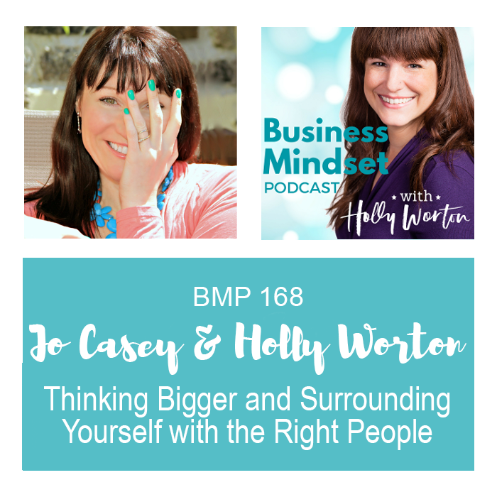 BMP168 Jo + Holly ~ Thinking Bigger and Surrounding Yourself with the Right People
