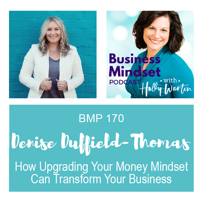 Business mindset podcast with holly worton business mindset for bmp170 denise duffield thomas how upgrading your money mindset can transform your business fandeluxe Images
