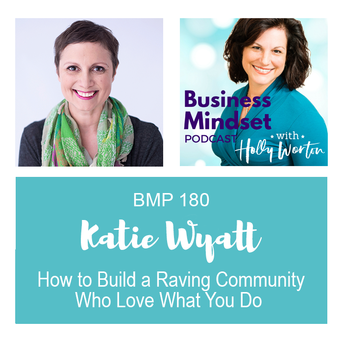 BMP180 Katie Wyatt ~ How to Build a Raving Community Who Love What You Do