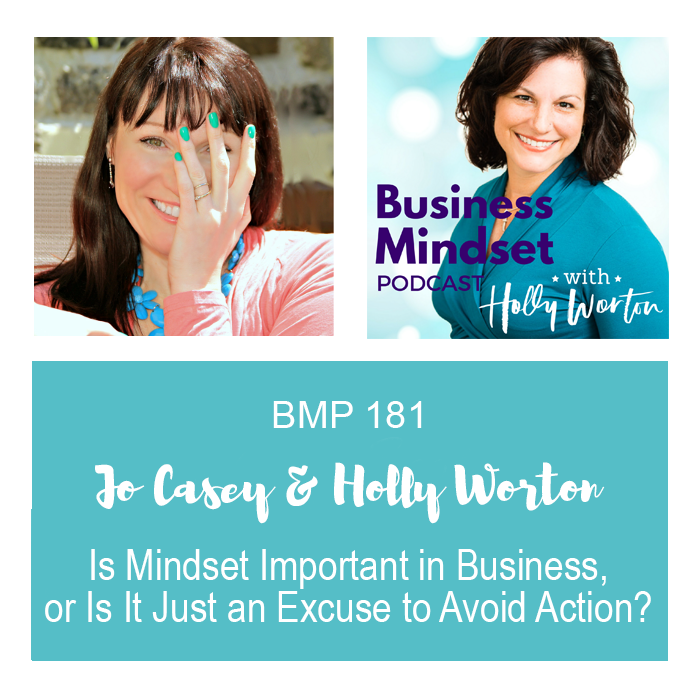 BMP181 Jo + Holly ~ Is Mindset Important in Business, or Is It Just an Excuse to Avoid Action?