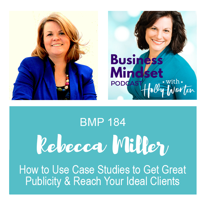 BMP184 Rebecca Miller ~ How to Use Case Studies to Get Great Publicity & Reach Your Ideal Clients