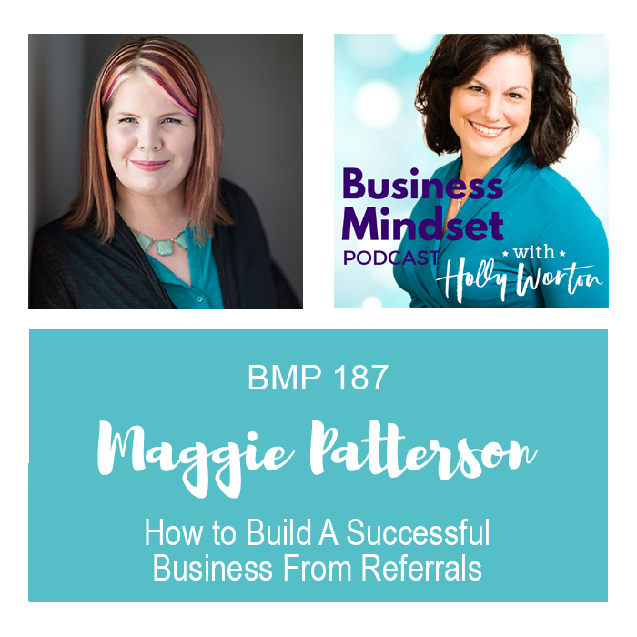 BMP187 Maggie Patterson ~ How to Build A Successful Business From Referrals