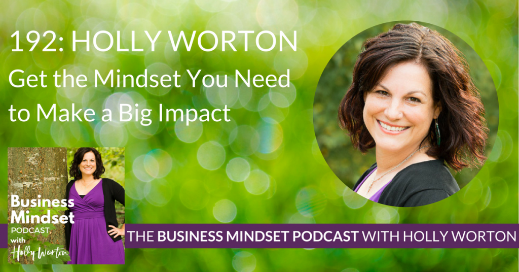 BMP192 Holly Worton ~ Get the Mindset You Need to Make a Big Impact