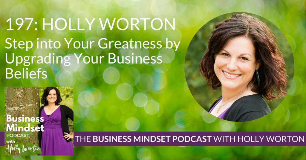 BMP197 Holly Worton ~ Step into Your Greatness by Upgrading Your Business Beliefs
