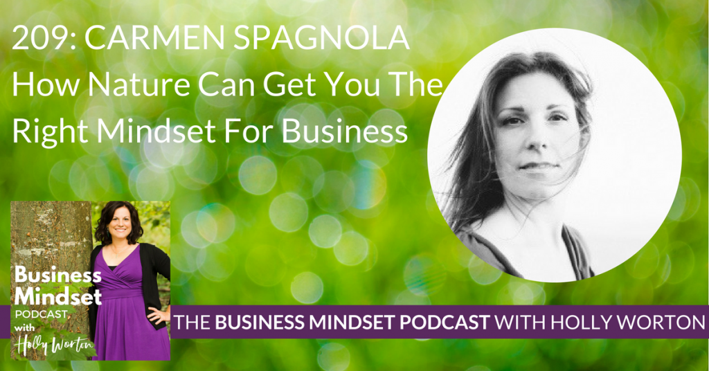 BMP 209 Carmen Spagnola ~ How Nature Can Get You The Right Mindset For Business