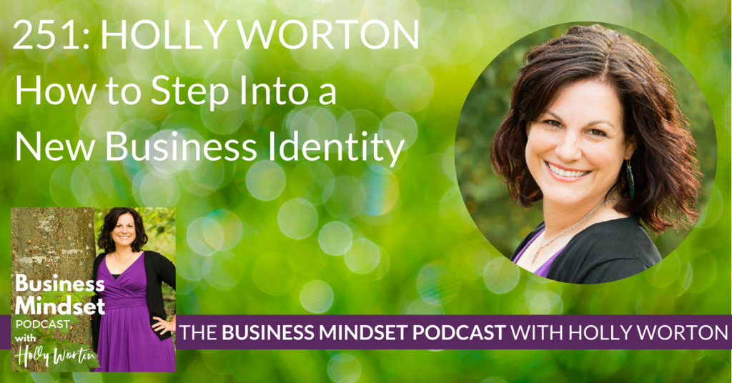 251 Holly Worton ~ How to Step Into a New Business Identity
