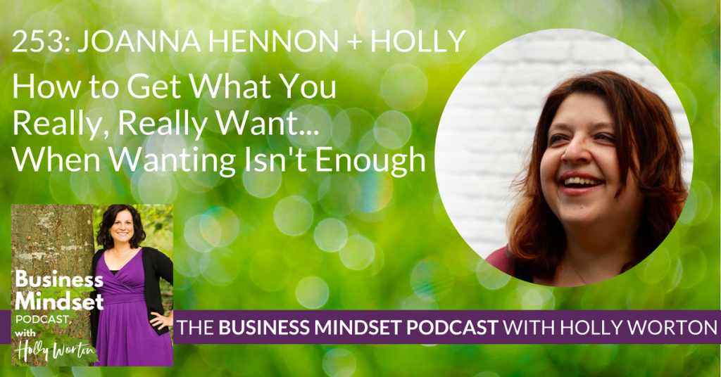 253 Joanna Hennon + Holly ~ How to Get What You Really, Really Want... When Wanting Isn't Enough