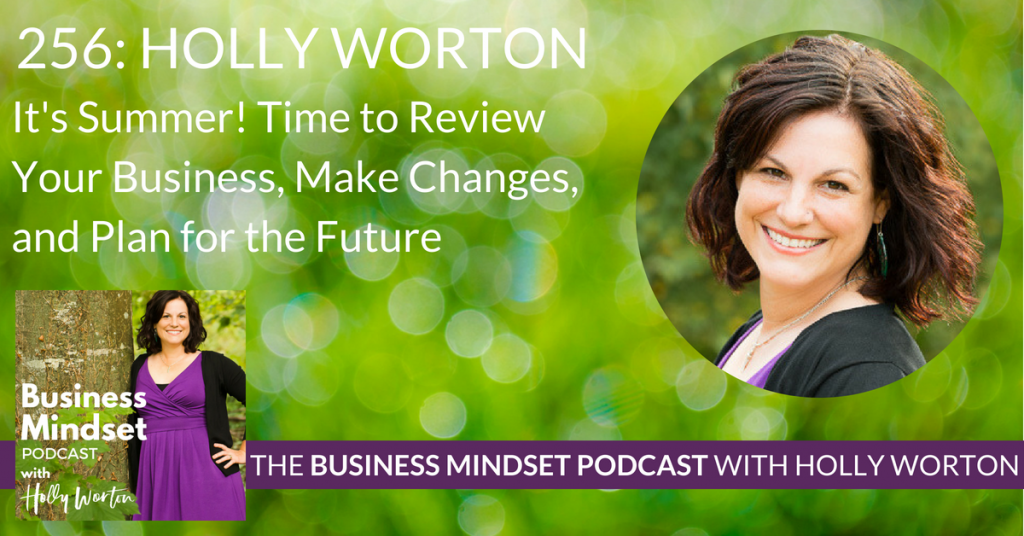 256 Holly Worton ~ It's Summer! Time to Review Your Business, Make Changes, and Plan for the Future