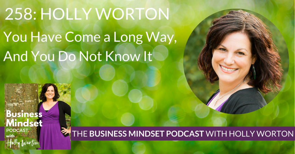 258 Holly Worton ~ You Have Come a Long Way, And You Do Not Know It