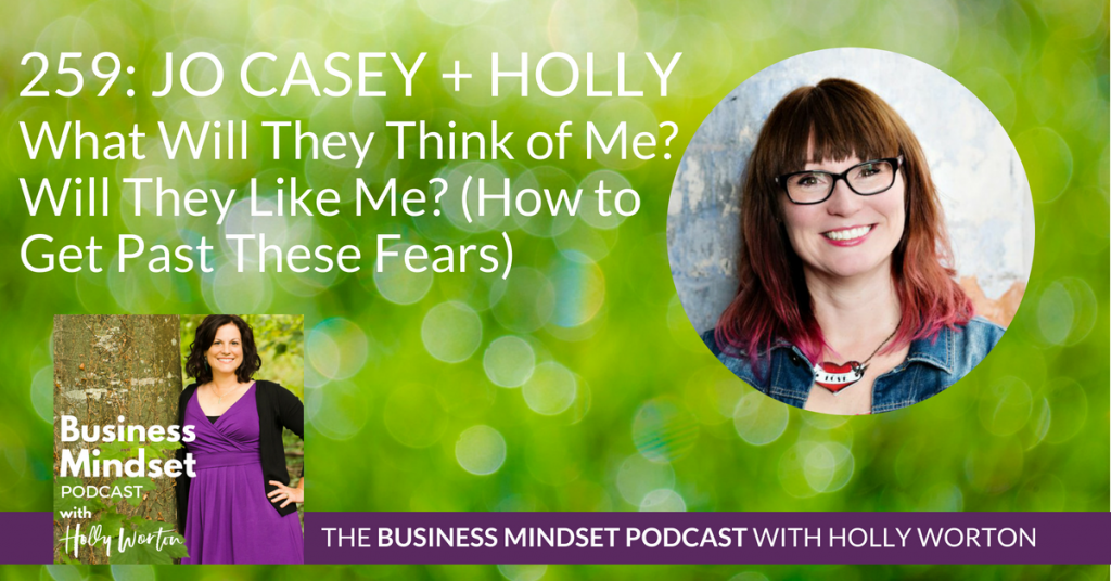 259 Jo + Holly ~ What Will They Think of Me? Will They Like Me? (How to Get Past These Fears)