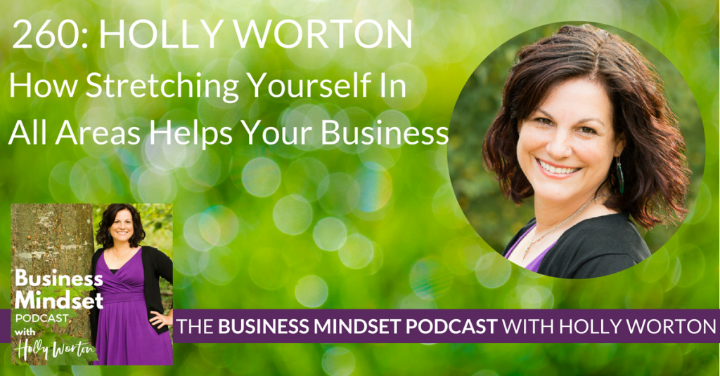 260 Holly Worton ~ How Stretching Yourself In All Areas Helps Your Business