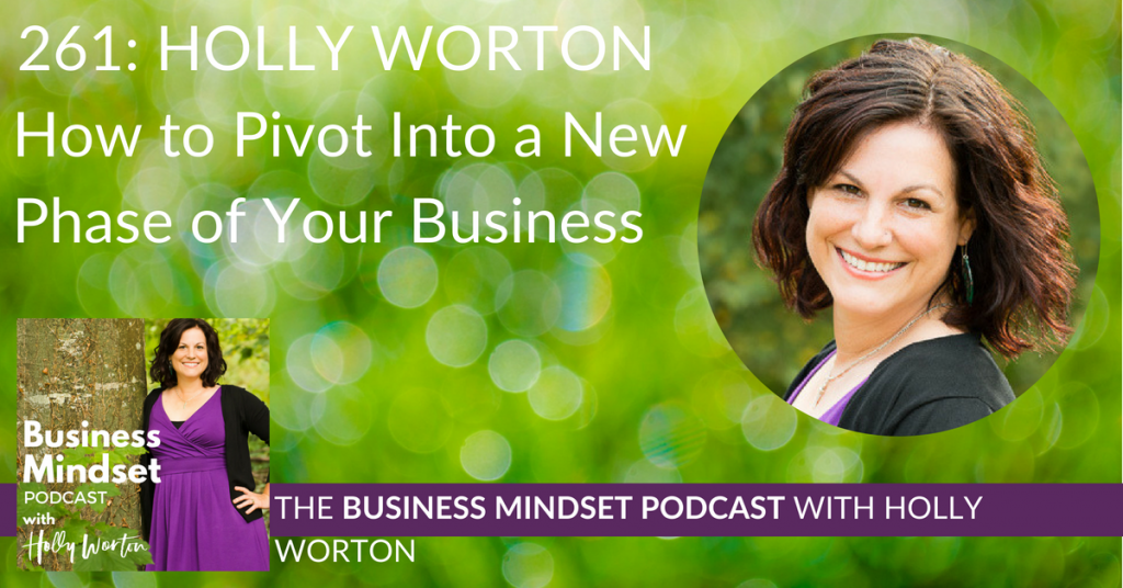 261: Holly Worton ~ How to Pivot Into a New Phase of Your Business