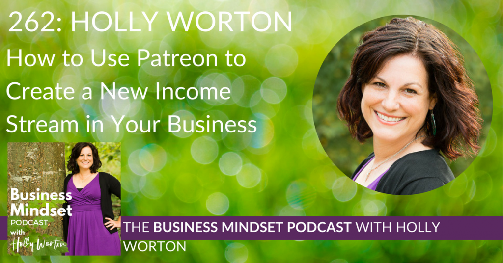 262 Holly Worton ~ How to Use Patreon to Create a New Income Stream in Your Business