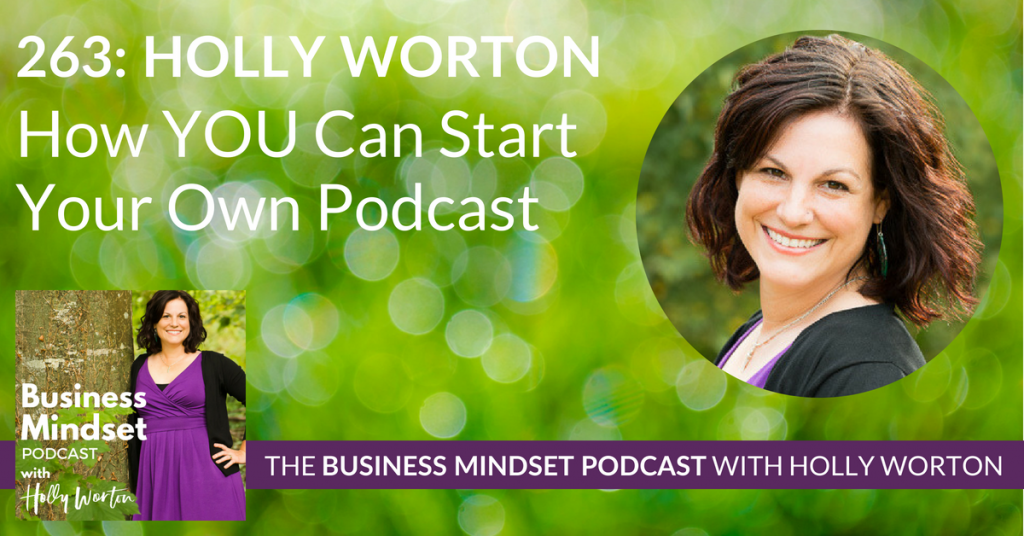 263 Holly Worton ~ How YOU Can Start Your Own Podcast
