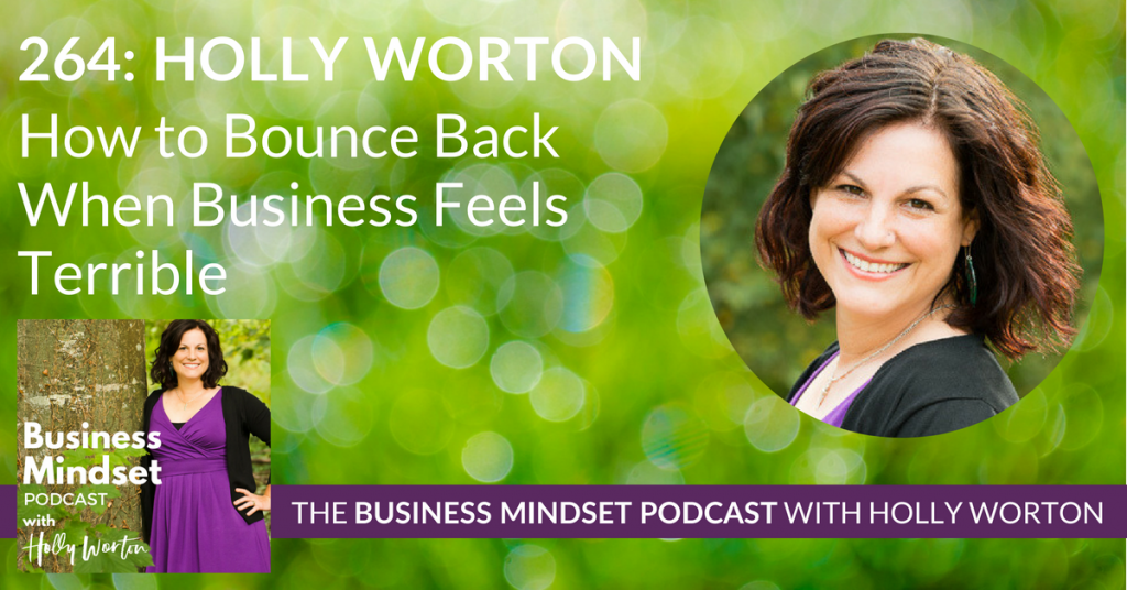 264 Holly Worton ~ How to Bounce Back When Business Feels Terrible