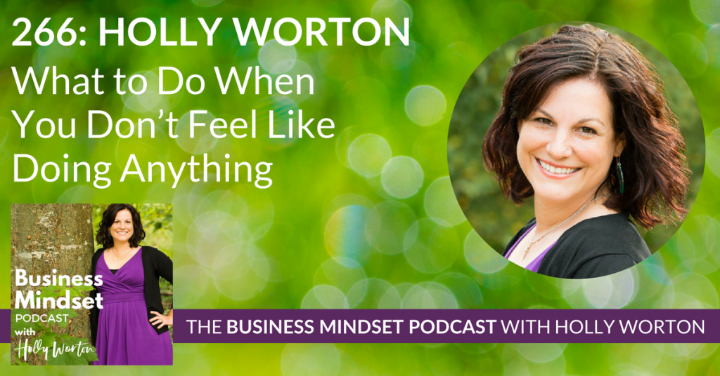 266 Holly Worton ~ What to Do When You Don't Feel Like Doing Anything