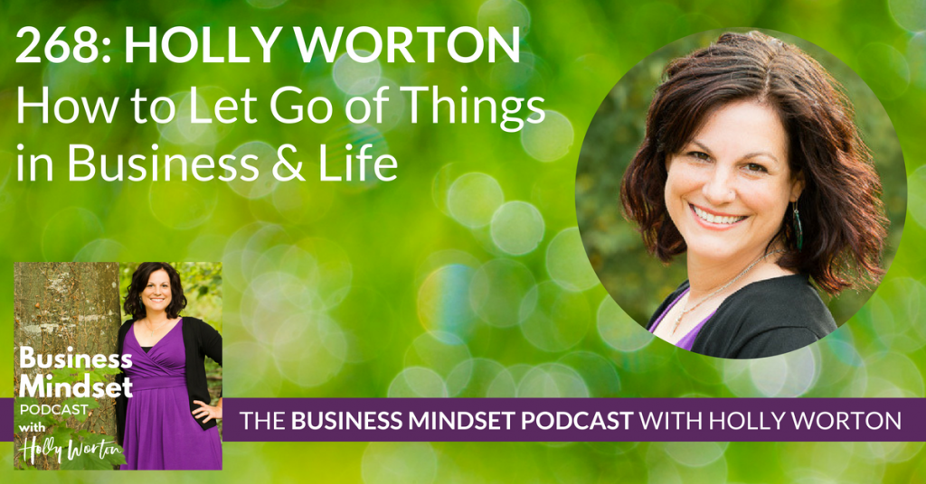 268 Holly Worton ~ How to Let Go of Things in Business & Life