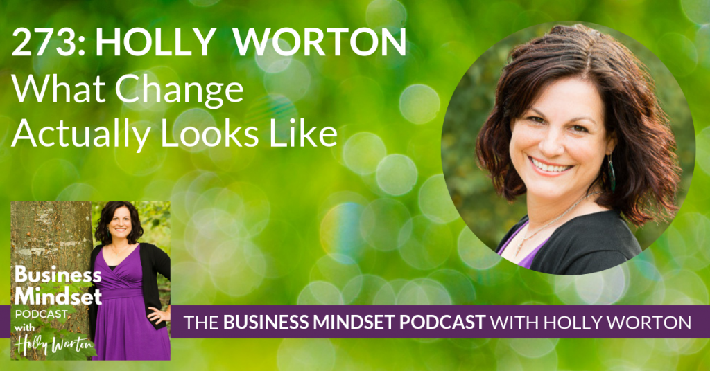 273 Holly Worton ~ What Change Actually Looks Like
