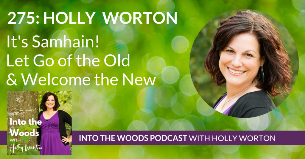 275 Holly Worton ~ It's Samhain! Let Go of the Old & Welcome the New