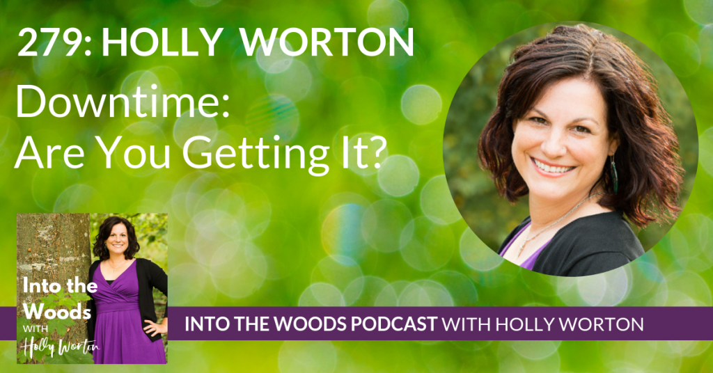 279 Holly Worton ~ Downtime: Are You Getting It?