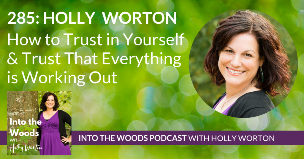 285 Holly Worton ~ How to Trust in Yourself & Trust That Everything is Working Out