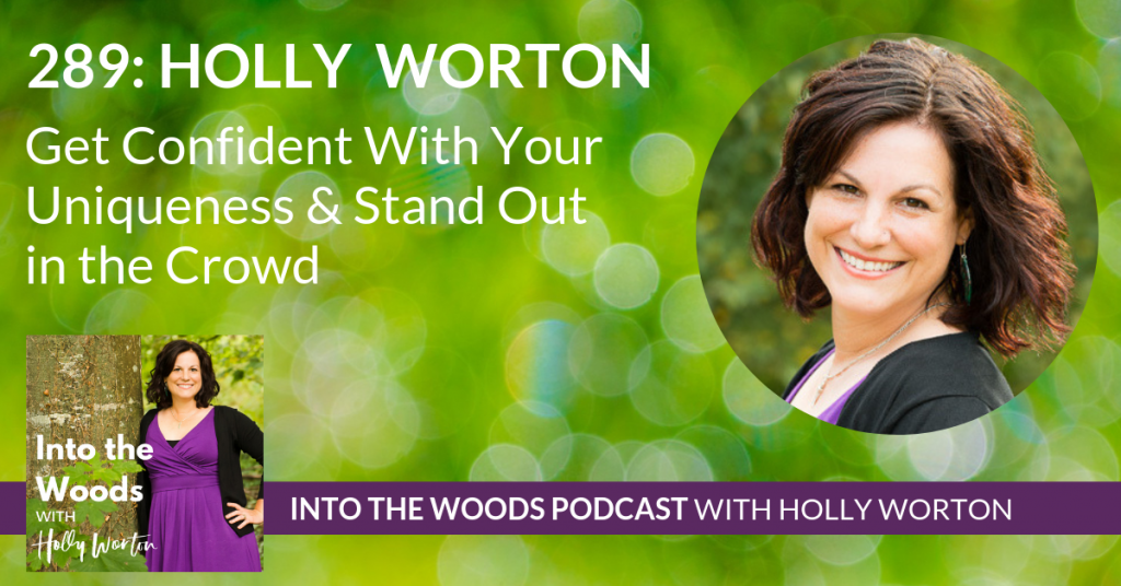 289: Holly Worton ~ Get Confident With Your Uniqueness & Stand Out in the Crowd