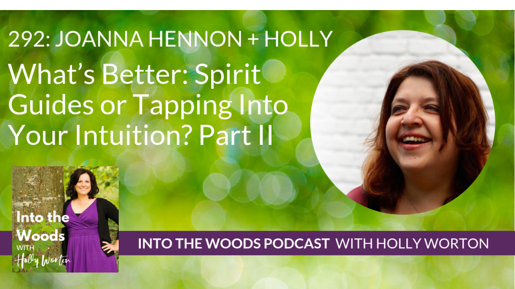 292 Joanna Hennon + Holly ~ What's Better Spirit Guides or Tapping into Your Intuition Part II