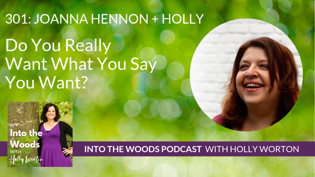 301 Joanna Hennon + Holly ~ Do You Really Want What You Say You Want