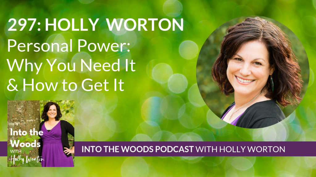 297 Holly Worton ~ Personal Power: Why You Need It & How to Get It