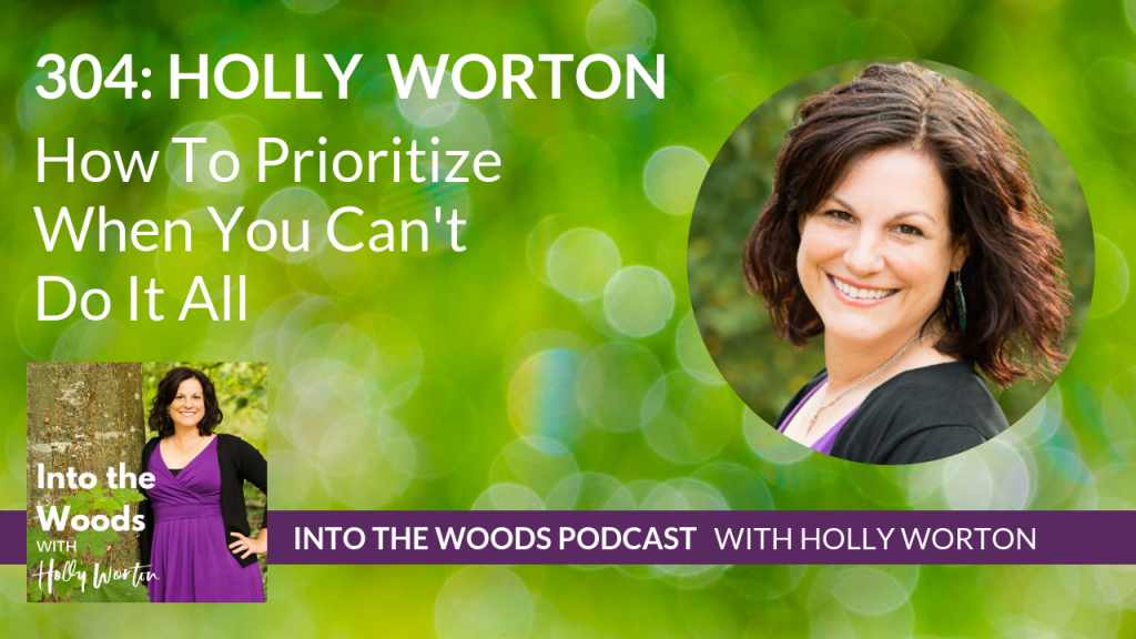304 Holly Worton ~ How To Prioritize When You Can't Do It All
