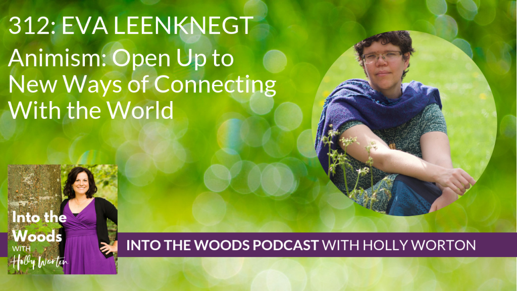 312 Holly + Eva Leenknegt ~ Animism: Open Up to New Ways of Connecting With the World