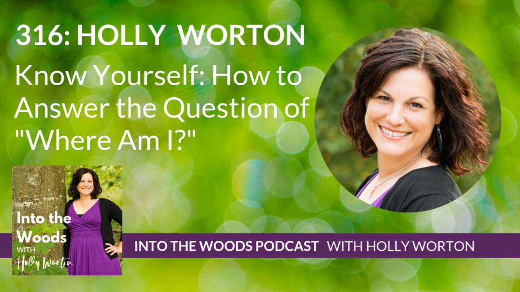 """316 Holly Worton ~ Know Yourself: How to Answer the Question of """"Where Am I?"""""""