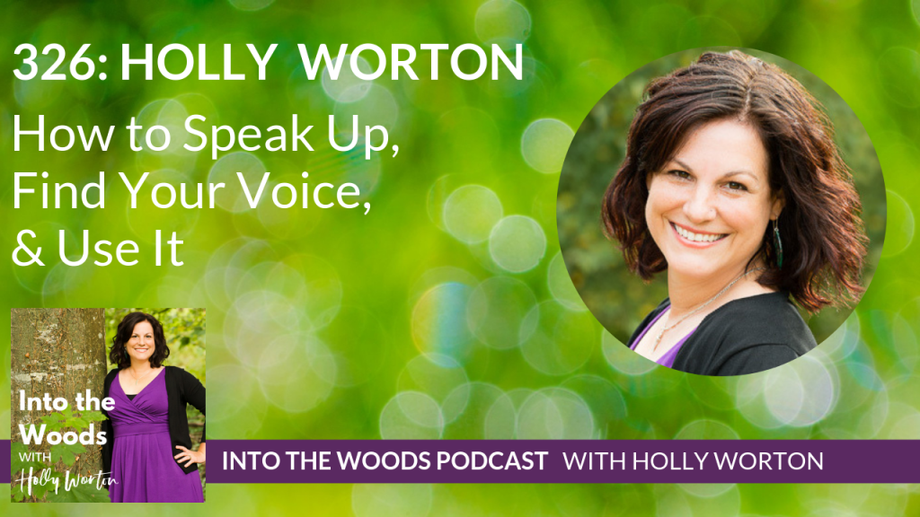 326 Holly Worton ~ How to Speak Up, Find Your Voice, & Use It