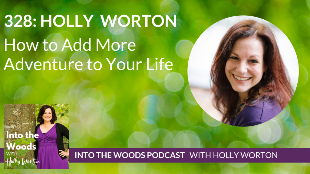 328 Holly Worton ~ How to Add More Adventure to Your Life