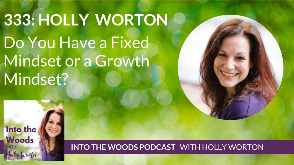 333 Holly Worton ~ Do You Have a Fixed Mindset or a Growth Mindset?