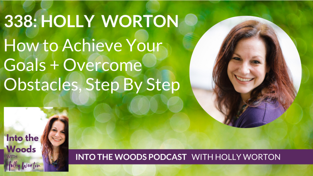 338 Holly Worton ~ How to Achieve Your Goals + Overcome Obstacles, Step By Step